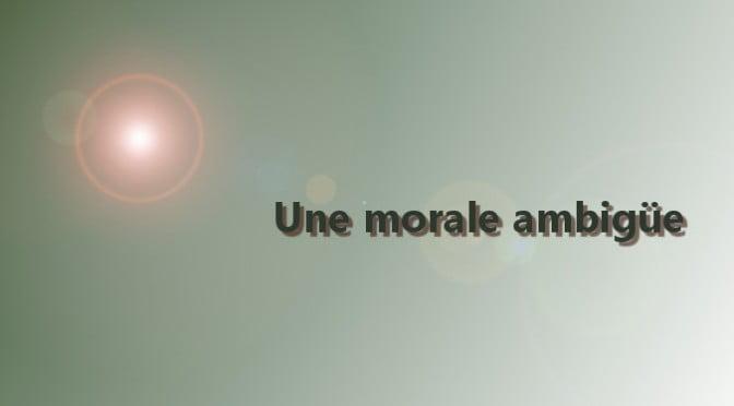 Une morale ambigüe