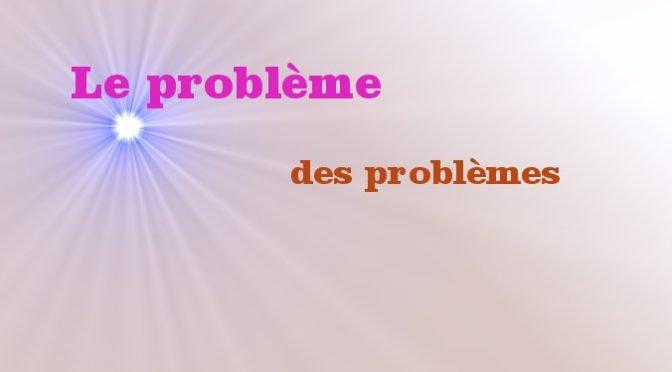 Le problème des problèmes
