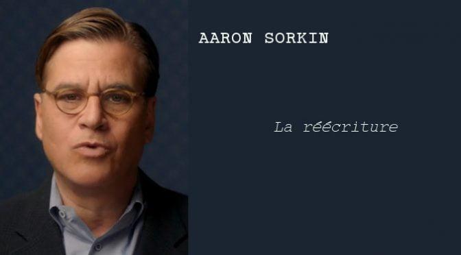 AARON SORKIN : LA RÉÉCRITURE