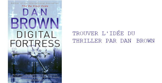 TROUVER L'IDÉE DU THRILLER PAR DAN BROWN