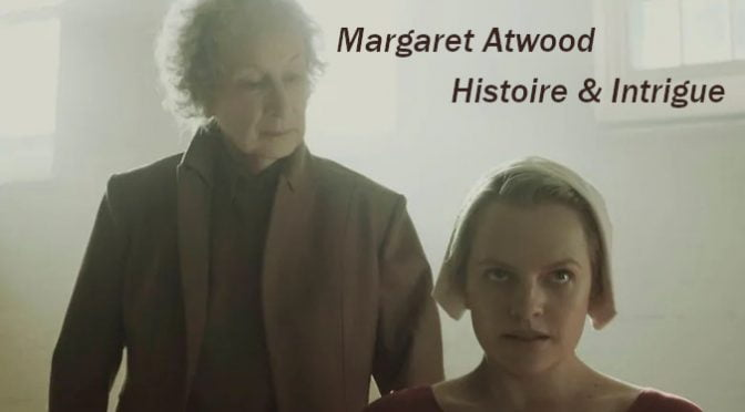 MARGARET ATWOOD : HISTOIRE & INTRIGUE