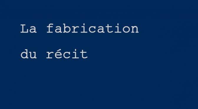 LA FABRICATION DU RÉCIT