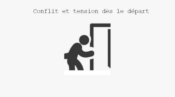 CONFLIT & TENSION DÈS LE DÉPART