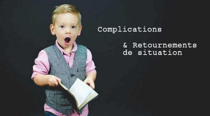 COMPLICATIONS & RETOURNEMENTS DE SITUATIONS